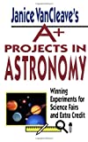 A+ Projects in Astronomy, Janice Pratt VanCleave, 0471328162