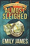 Almost Sleighed (Maple Syrup Mysteries) (Volume 3)
