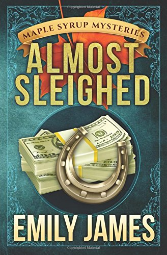 Almost Sleighed (Maple Syrup Mysteries) (Volume 3) PDF