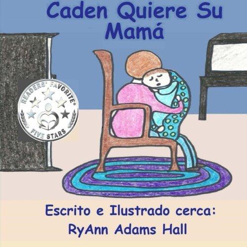 Download Caden Quiere Su Mamá: Children's Spanish book (Spanish Edition) PDF