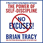 No Excuses!: The Power of Self-Discipline for Success in Your Life | Brian Tracy