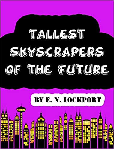 Tallest Skyscrapers of the Future: Amazing Skyscraper Book