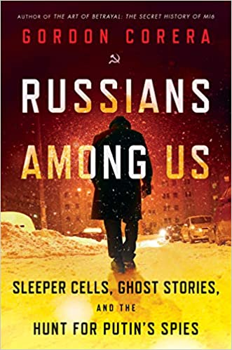 Russians Among Us Sleeper Cells Ghost Stories And The Hunt For Putin S Spies Amazon Com Br