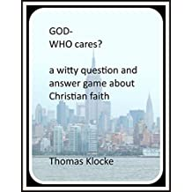 GOD - WHO cares?: A witty question and answer game on Christian faith