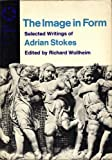 The Image in Form, Adrian Stokes, 0064300285