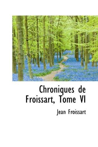 Read Online Chroniques de Froissart, Tome VI PDF
