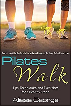 Book Pilates Walk: Tips, Techniques, and Exercises for a Healthy Stride