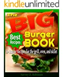 The Big Burger Book: 50+ Burger Recipes for the Grill, Oven, and Skillet (Burger Recipes Indoor/Outdoor Cookbook)