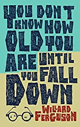 YOU DON'T KNOW HOW OLD YOU ARE UNTIL YOU FALL DOWN
