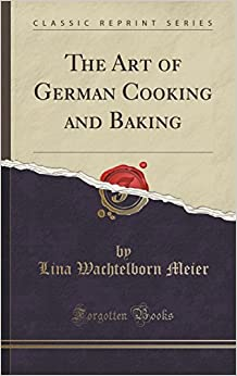 Book The Art of German Cooking and Baking (Classic Reprint)