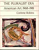 The Pluralist Era : American Art, 1968-1981, Robins, Corinne, 0064301370