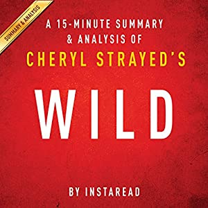 A 15-Minute Summary & Analysis of Cheryl Strayed's Wild Audiobook