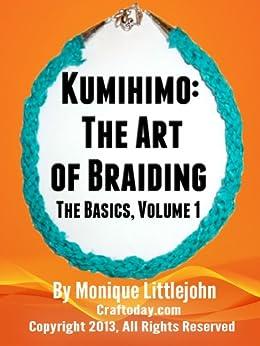Kumihimo; The Art of Braiding. The Basics (Kumihimo; The Art of Braiding: The Basics Book 1)