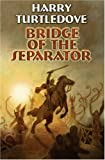 Bridge of the Separator (Baen Book)