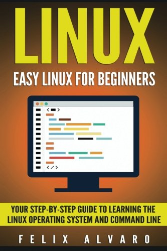 LINUX: Easy Linux For Beginners, Your Step-By-Step Guide To Learning The Linux Operating System And Command Line (Linux Series) by CreateSpace Independent Publishing Platform