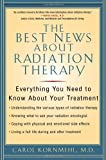 The Best News about Radiation Therapy, Carol Kornmehl, 159077051X