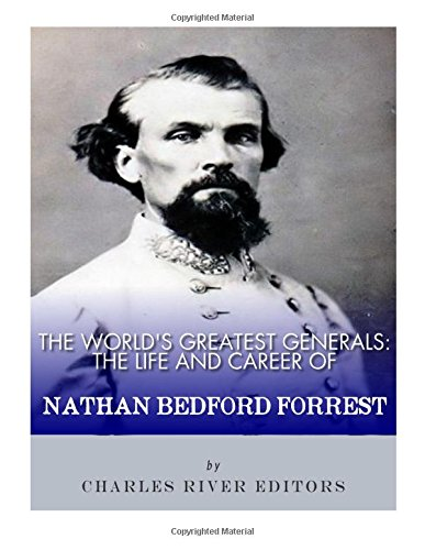 The World's Greatest Generals: The Life and Career of Nathan Bedford Forrest pdf