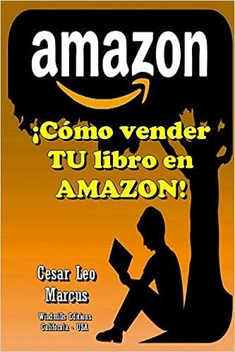 ¡Cómo vender TU libro en AMAZON! (WIE) (Spanish Edition): Cesar Leo marcus, Windmills Editions: 9781521852194: Amazon.com: Books