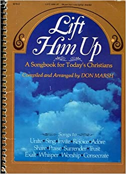 Lift Him Up: A Songbook for Today's Christians: Don Marsh