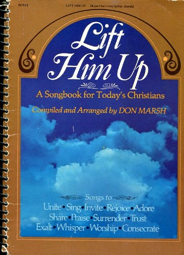Lift Him Up: A Songbook for Today's Christians