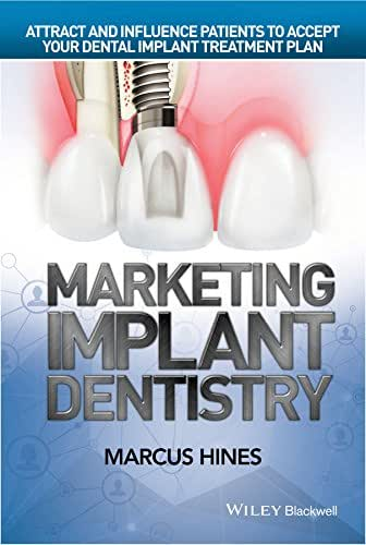 Marketing Implant Dentistry: Attract and Influence Patients to Accept Your Dental Implant Treatment Plan