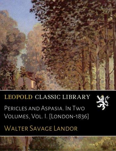 Pericles and Aspasia. In Two Volumes, Vol. I. [London-1836] pdf epub