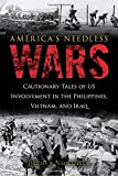 img - for America's Needless Wars: Cautionary Tales of US Involvement in the Philippines, Vietnam, and Iraq book / textbook / text book