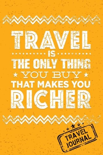 Travel Is The Only Thing You Buy That Makes You Richer Travel Journal  Blank Travel Notebook  6X9   108 Lined Pages  Soft Cover  Blank Travel Journal  Travel Journals To Write In