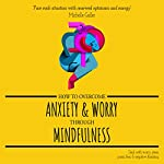 How to Overcome Anxiety & Worry through Mindfulness: Deal with Worry, Stress, Panic, Fear & Negative Thinking | Michelle Galler