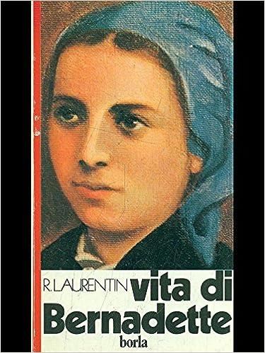 Vita di Bernadette | Lourdes, Madonna, Mariologia, agiografia