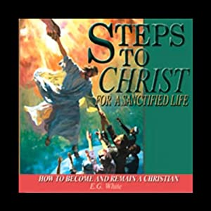 Steps to Christ for a Sanctified Life Audiobook