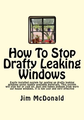 Screen Sealing (How To Stop Drafty Leaking Windows: Easily installed system for sealing up drafty leaking windows using readily available materials. This system will ... windows. It is low cost and very effective)