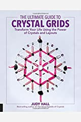 The Ultimate Guide to Crystal Grids: Transform Your Life Using the Power of Crystals and Layouts Paperback