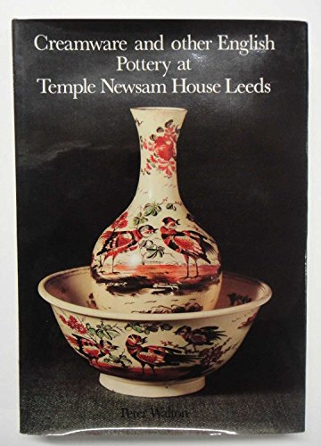 Creamware and other English Pottery at Temple Newsam House, Leeds: A catalogue of the Leeds Collection (Collection Creamware)