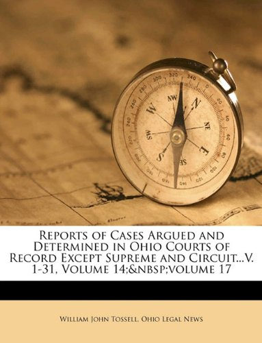 Download Reports of Cases Argued and Determined in Ohio Courts of Record Except Supreme and Circuit...V. 1-31, Volume 14; volume 17 pdf epub