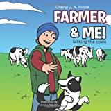 Farmer and Me!, Cheryl J. A. Poole, 1477239472