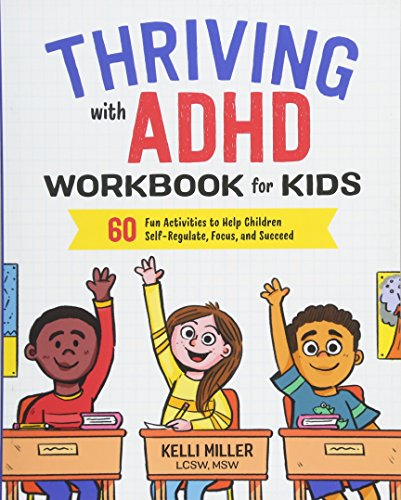 Thriving with ADHD Workbook for Kids: 60 Fun Activities to Help Children Self-Regulate, Focus, and S