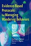 Evidence-Based Protocols for Managing Wandering Behaviors, Audrey L. Nelson, 0826163653