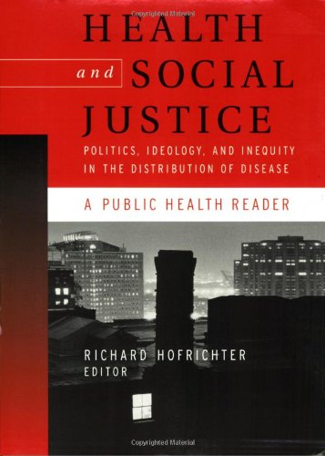 Health and Social Justice: Politics, Ideology, and Inequity in the Distribution of Disease