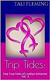 Trip Tides:: Two True Tales of Lesbian Initiation Vol. 2
