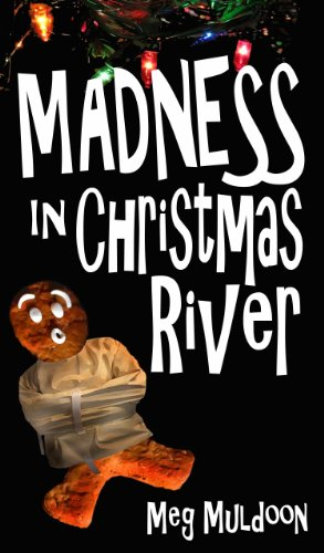 Madness in Christmas River: A Christmas Cozy Mystery (Christmas River Cozy, Book 3) by [Muldoon, Meg]