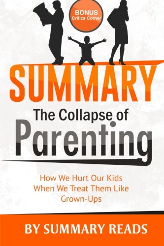 e of Parenting: How We Hurt Our Kids When We Treat Them Like Grown Ups by Leonard Sax | with BONUS Critics Corner ()