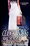 Clockwork Crazy: A Young Adult Time Travel Romance (The Clockwise Collection) (Volume 6)