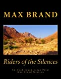 img - for Riders of the Silences An Unabridged Large Print Max Brand Western: The Complete & Unabridged Original Classic Western (Summit Classic Large Print Editions) book / textbook / text book