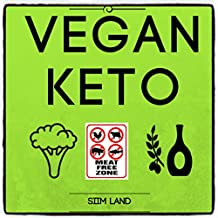 Vegan Keto: The Vegan Ketogenic Diet and Low Carb Vegan Diet for Rapid Fat Loss (Works as a Vegetarian Keto Diet As Well) (Simple Keto Book 4)