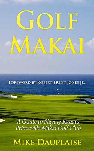Princeville Golf - Golf Makai: A Guide to Playing Kauai's Princeville Makai Golf Club (Golf Kauai Book 1)