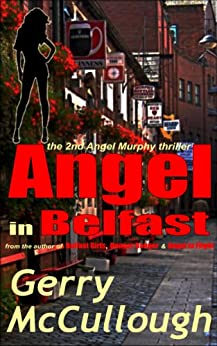 Angel in Belfast: the 2nd Angel Murphy thriller (Angel Murphy thriller series) by [McCullough, Gerry]
