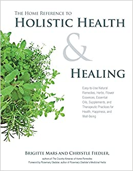 The Home Reference to Holistic Health and Healing: Easy-to ...