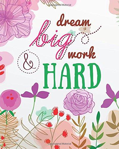 "Read Online Dream big work hard: Motivational Positive Inspirational Quote Bullet Journal Dot Grid Notebook (8"" x 10"") (Motivational Positive Notebooks Bullet Journal series) (Volume 15) PDF"