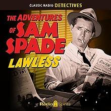 The Adventures of Sam Spade: Lawless Radio/TV Program by Dashiell Hammett, William Spier Narrated by Howard Duff, Lurene Tuttle, Stephen Dunne
